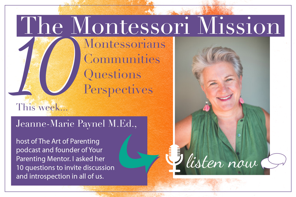 The Montessori Mission Podcast - 10 Questions for Jeanne-Marie Paynel, M.Ed - Hosted by Enriching Environments