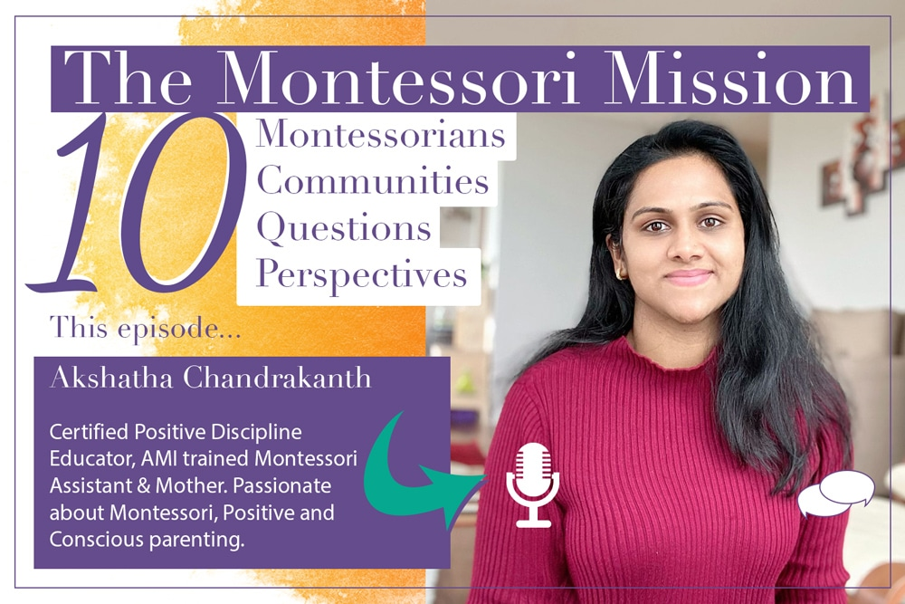 The Montessori Mission Podcast - 10 Questions for Akshatha Chandrakanth - Hosted by Enriching Environments