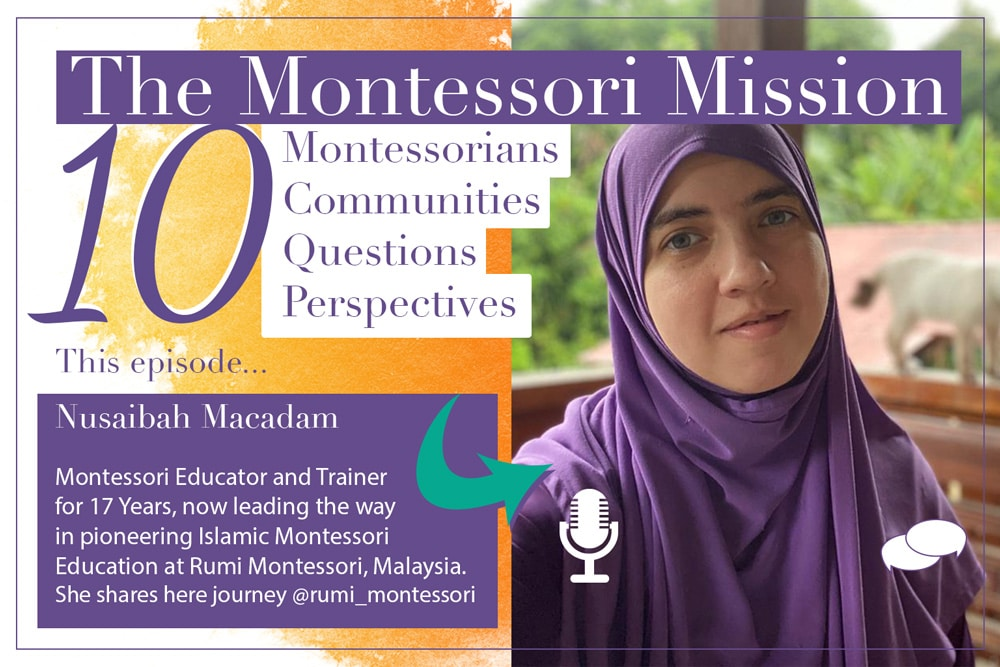The Montessori Mission Podcast - 10 Questions for Nusaibah Macadam - Hosted by Enriching Environments