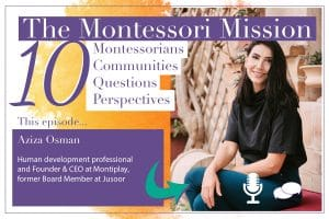 The Montessori Mission Podcast - 10 Questions for Aziza Osman - Hosted by Enriching Environments